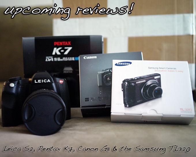 Upcoming Reviews…Leica S2, Pentax K7, Canon G11, Samsung TL320