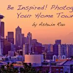 Be Inspired! Photograph your home town! By Ashwin Rao
