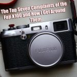 The top 7 complaints of the Fuji X100 and how I get around them. By Steve Huff.