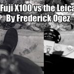 USER REPORT: The Fuji X100 vs the Leica M6? By Frederick Ogez