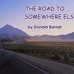 The Road to Somewhere Else by Donald Barnat