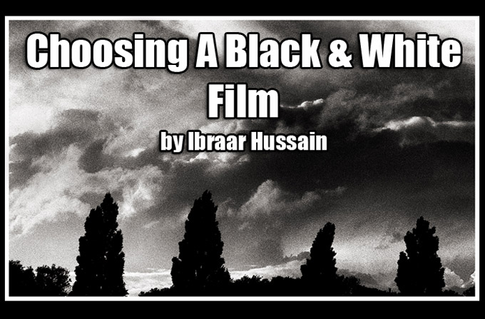 User report choosing and using a black white film by ibraar hussain