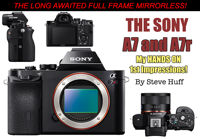 The Sony A7 and A7r hands on first impressions! | Steve Huff Photo