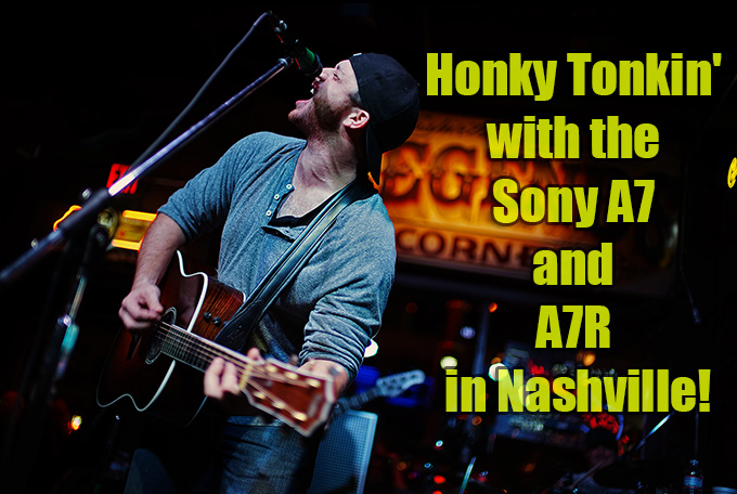 Honky Tonkin' with the Sony A7 and A7r in Nashville! | Steve
