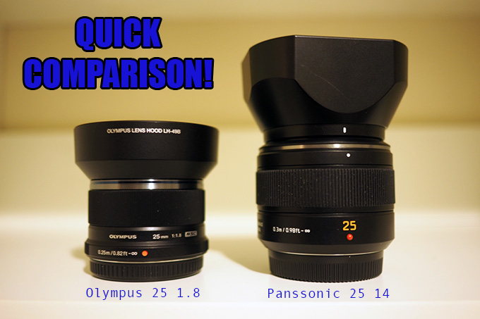 Quick Comparison: Olympus 25 1.8 vs Panasonic 25 1.4