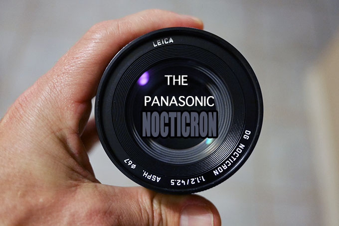 The Panasonic Leica Nocticron 42.5 f/1.2 Lens Review & Comparison