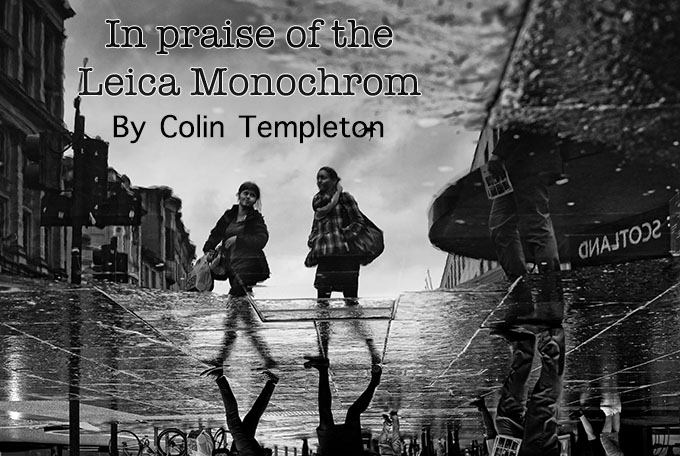 In praise of the Leica Monochrom by Colin Templeton