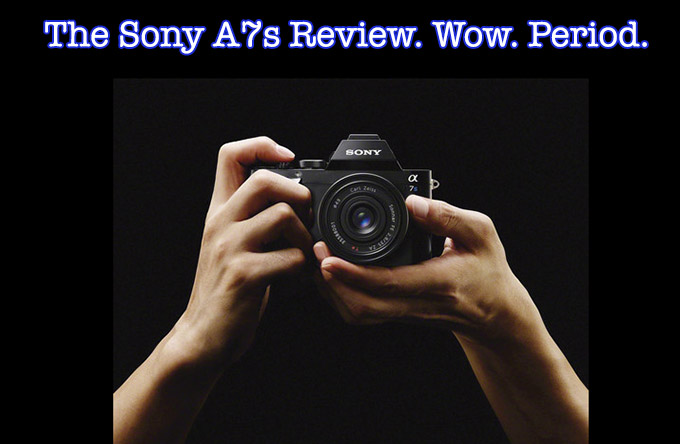 The Sony A7s digital camera review. WOW. Period.