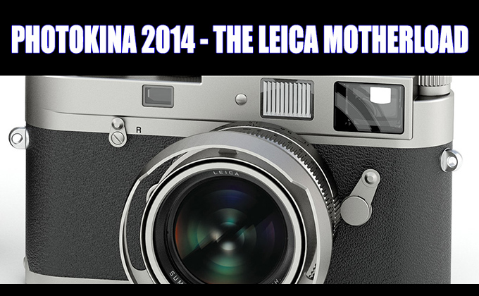 Photokina Leica Announcements. The Mother load.