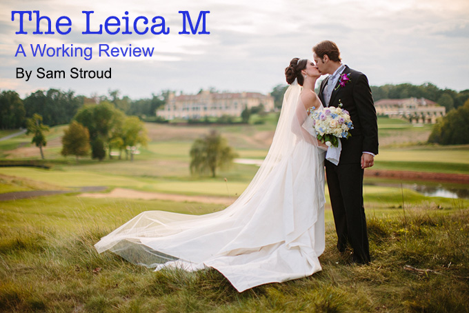 The Leica M: A Working Review by Sam Stroud