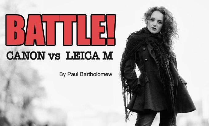 LENS BATTLE: CANON vs LEICA by Paul Bartholomew