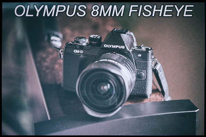 The Olympus 8mm f/1.8 Fisheye Quick Lens Review