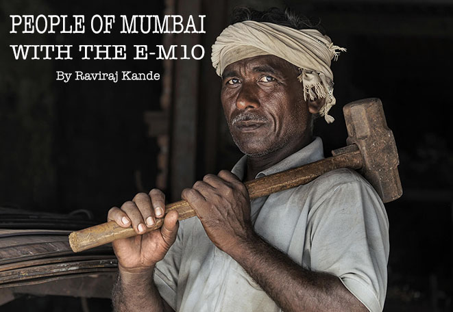 The Olympus E-M10. People of Mumbai by Raviraj Kande
