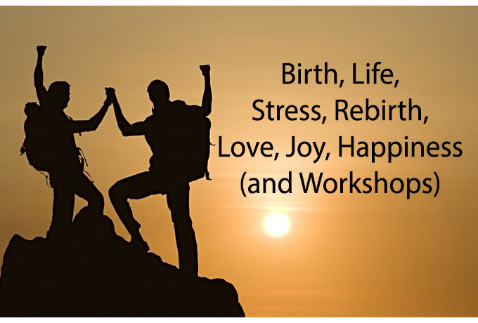 essay birth life stress rebirth love joy happiness and  essay birth life stress rebirth love joy happiness and workshops by steve huff